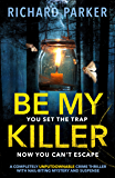 Be My Killer: A completely UNPUTDOWNABLE crime thriller with nail-biting mystery and suspense