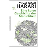 Eine kurze Geschichte der Menschheit: E-Book mit Exklusiv-Interview mit Yuval Noah Harari (German Edition)