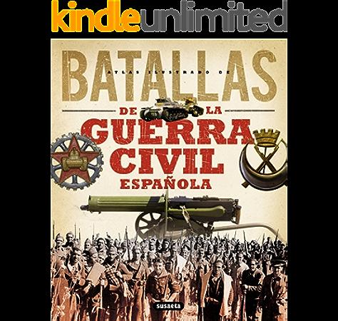 Atlas ilustrado de batallas de la guerra civil española eBook: Susaeta, Equipo: Amazon.es: Tienda Kindle
