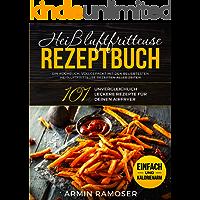 Heißluftfritteuse Rezeptbuch : 101 unvergleichlich leckere Rezepte für Deinen Airfryer - Ein Kochbuch, vollgepackt mit den beliebtesten Heißluftfritteuse ... aller Zeiten, einfach und kalorienarm