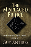 The Misplaced Prince (The Disinherited Prince Series Book 6)
