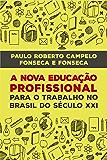 A NOVA EDUCAÇÃO PROFISSIONAL NO SÉCULO XXI
