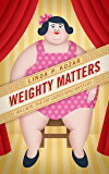 Weighty Matters (An Until The Fat Ladies Sing Mystery Book 6)