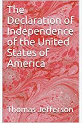 The Declaration of Independence of the United States of America Kindle Edition