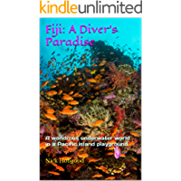 Fiji: A Diver's Paradise: A wondrous underwater world in a Pacific island playground