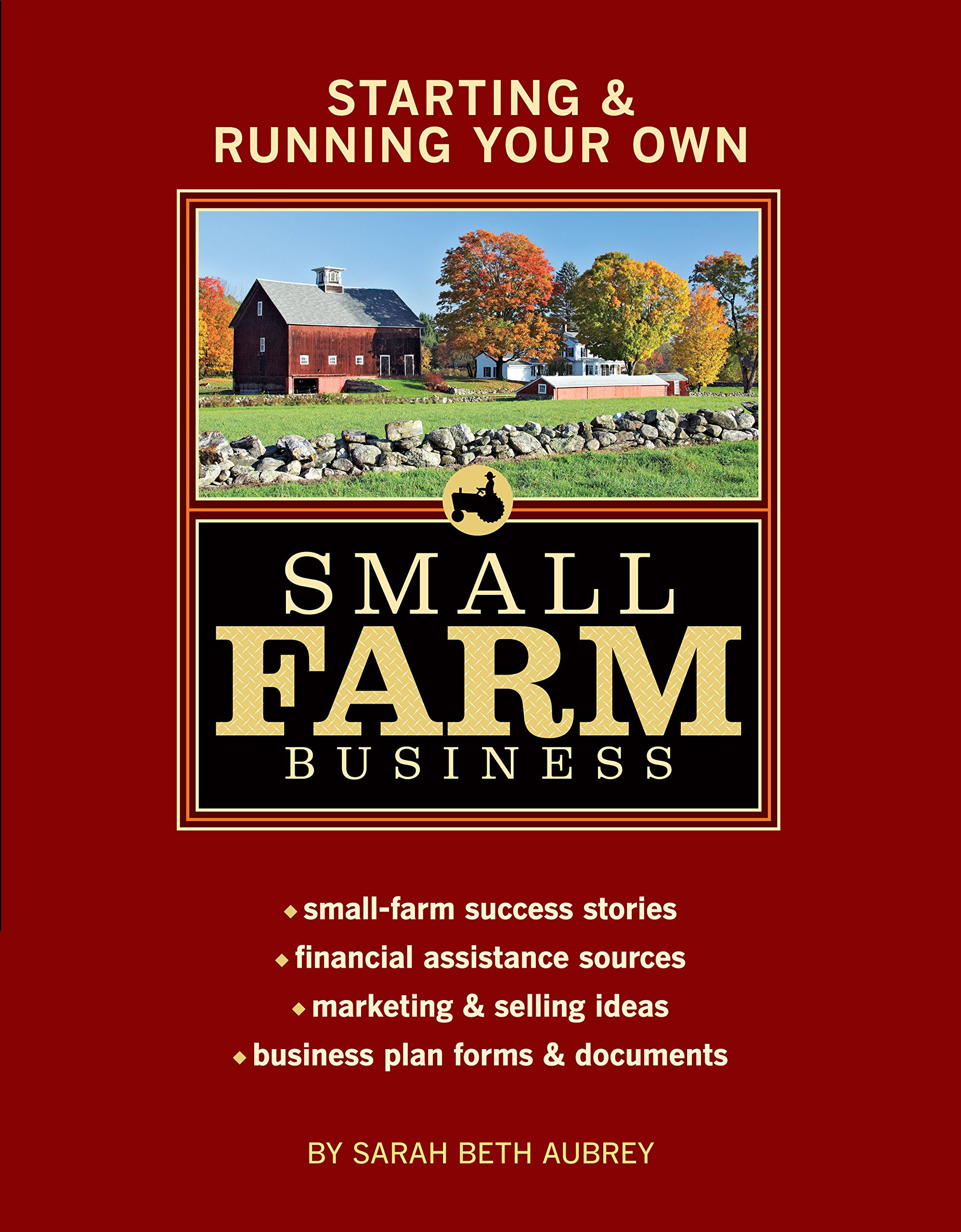 Starting & Running Your Own Small Farm Business: Small-Farm Success Stories  * Financial Assistance Sources * Marketing & Selling Ideas * Business Plan  Forms ...
