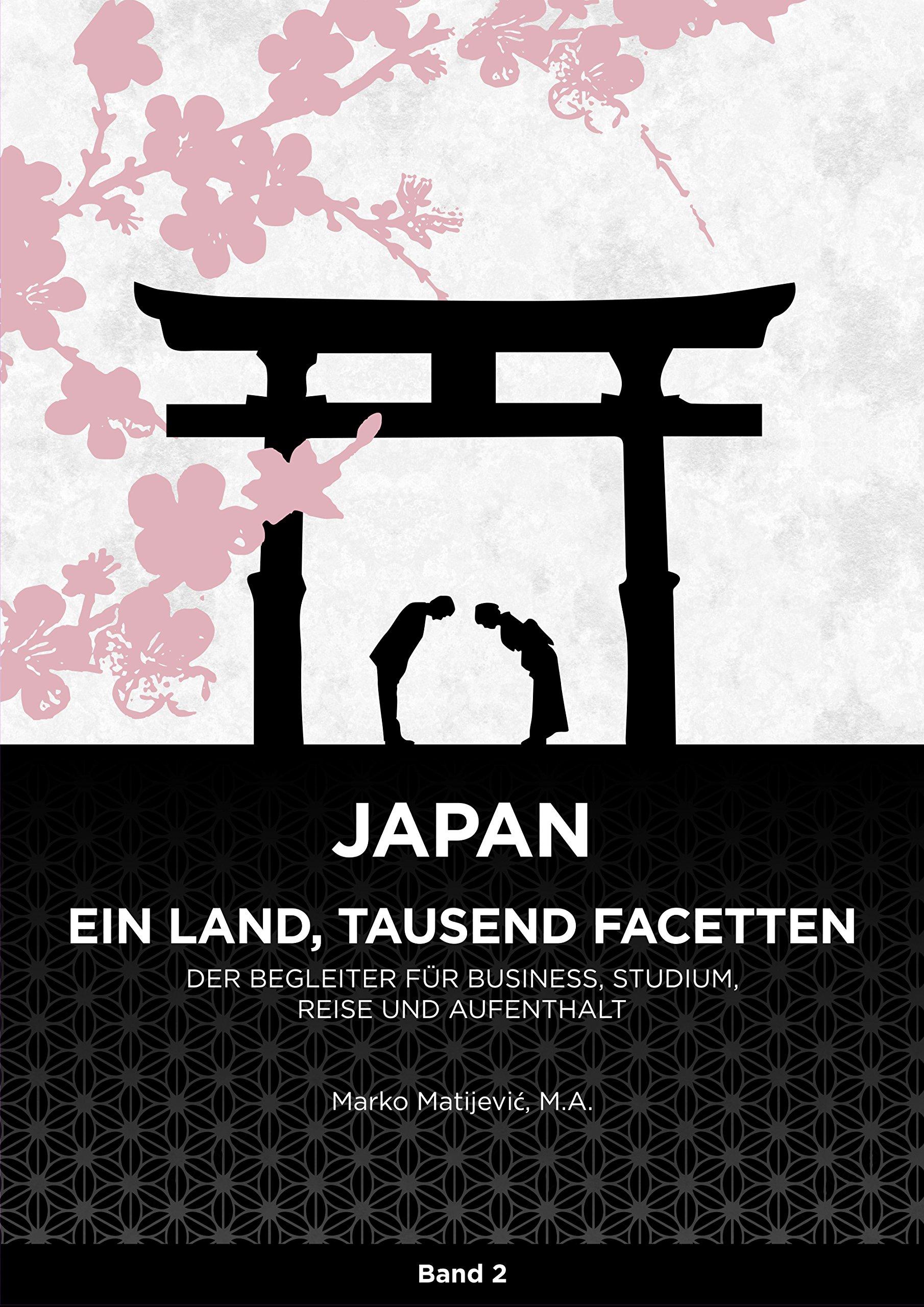 Japan - Ein Land, tausend Facetten / Band 2: Begleiter für Business, Studium, Reise und Aufenthalt