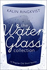 The Water Glass Collection: 10 Regular Old Short Stories Kindle Edition
