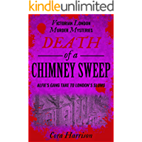 Death of a Chimney Sweep: Alfie's gang take to London's slums (Victorian London Murder Mysteries Book 4)