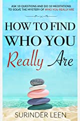 How to Find Who You Really Are: Ask 10 Questions and Do 10 Meditations to Solve the Mystery of Who You Really Are (The Journey Within Book 6) Kindle Edition