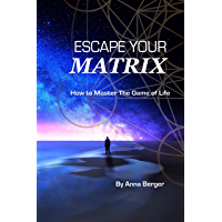 Escape Your Matrix: How To Master The Game Of Life