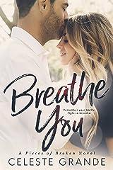 Breathe You (Pieces of Broken Book 2) Kindle Edition