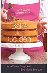 Bake Until Golden (The Potluck Catering Club Book #3): A Novel (The Potluck Club) Kindle Edition