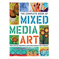 The Complete Book of Mixed Media Art: More than 200 fundamental mixed media concepts and techniques