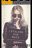 I Stalked Him Back (Love at First Crime Book 7)