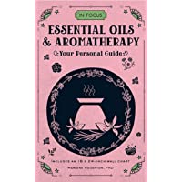 Essential Oils & Aromatherapy (In Focus): Your Personal Guide: Volume 6