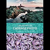Les secrets du cadrage photo: Paysage - Portrait - Reportage (Secrets de photographes)