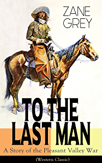 Amazon riders of the purple sage ebook zane grey kindle store to the last man a story of the pleasant valley war western classic fandeluxe Document