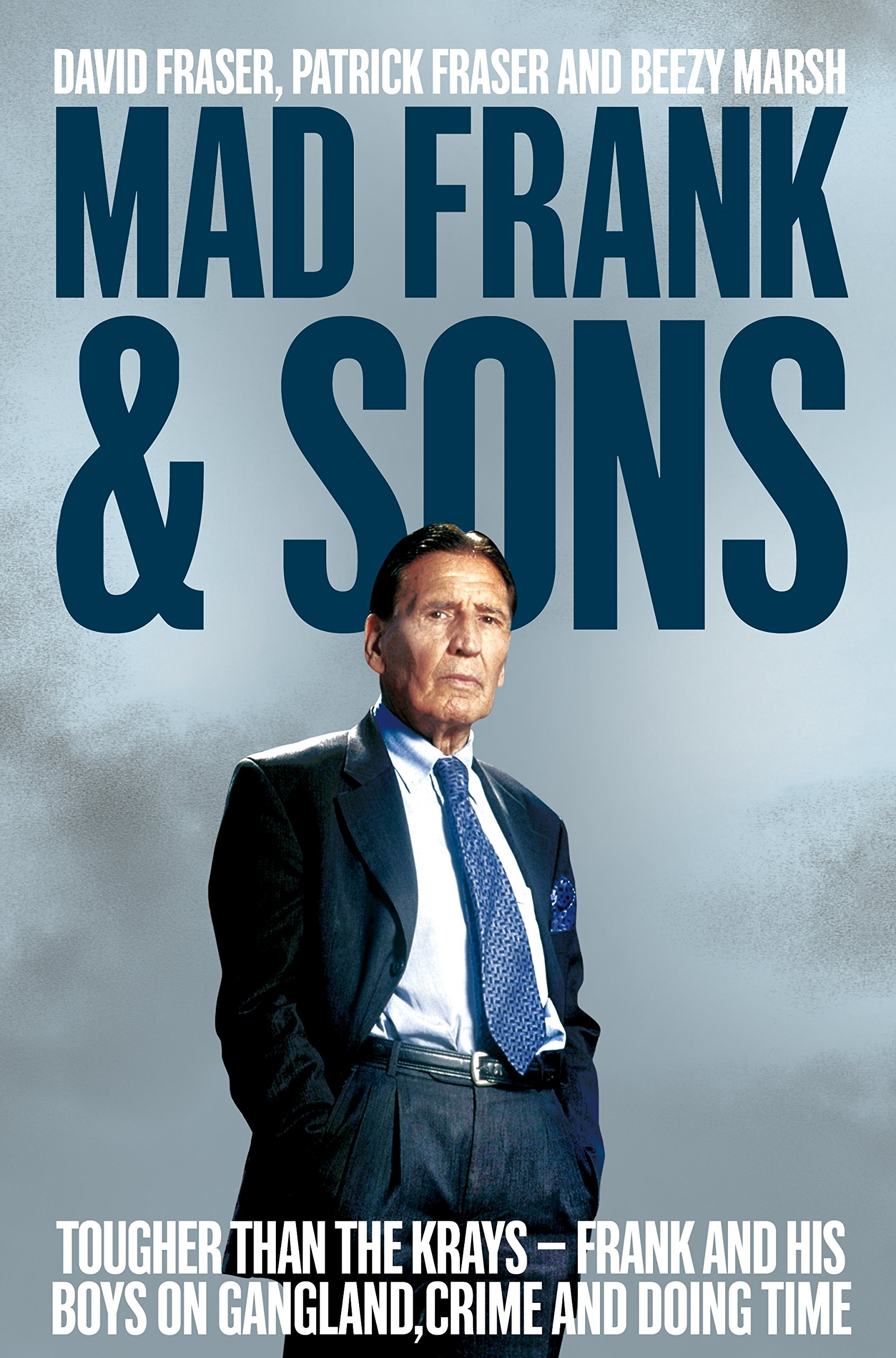 Mad Frank and Sons: Tougher Than the Krays, Frank and His Boys on Gangland, Crime and Doing Time pdf