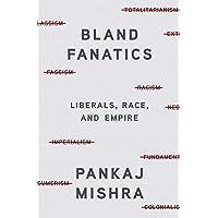 Bland Fanatics: Liberals, Race, and Empire