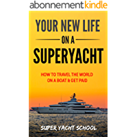 Your new life on a super yacht: How to travel the world on a boat & get paid (English Edition)
