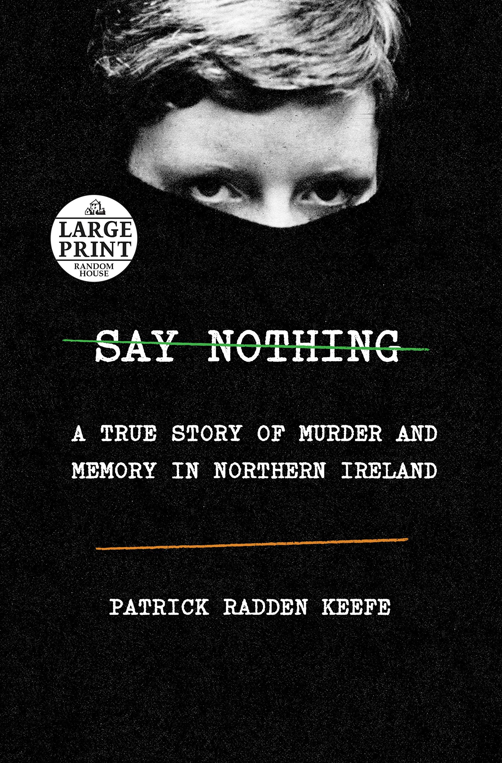 Say Nothing: A True Story of Murder and Memory in Northern Ireland by Random House Large Print