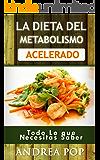 Metabolismo Acelerado Pros y Contras: Todo lo que Siempre Quisiste Saber Sobre la Dieta del Metabolismo Acelerado en un Lenguaje Simple y Claro (Dietas,Adelgazar,Bajar de Peso,Metabolismo,Recetas)