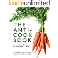 The Anti-Cookbook: Easy, Thrifty Recipes for Food-Smart Living