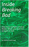 Inside Breaking Bad: How Vince Gilligan created Walter White and sent him straight to Hell