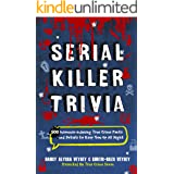 Serial Killer Trivia: 500 Insomnia-inducing True Crime Facts and Details to Keep You Up All Night (True Crime Fanatics Book 1