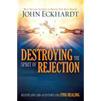Destroying the Spirit of Rejection: Receive Love and Acceptance and Find Healing (English Edition)