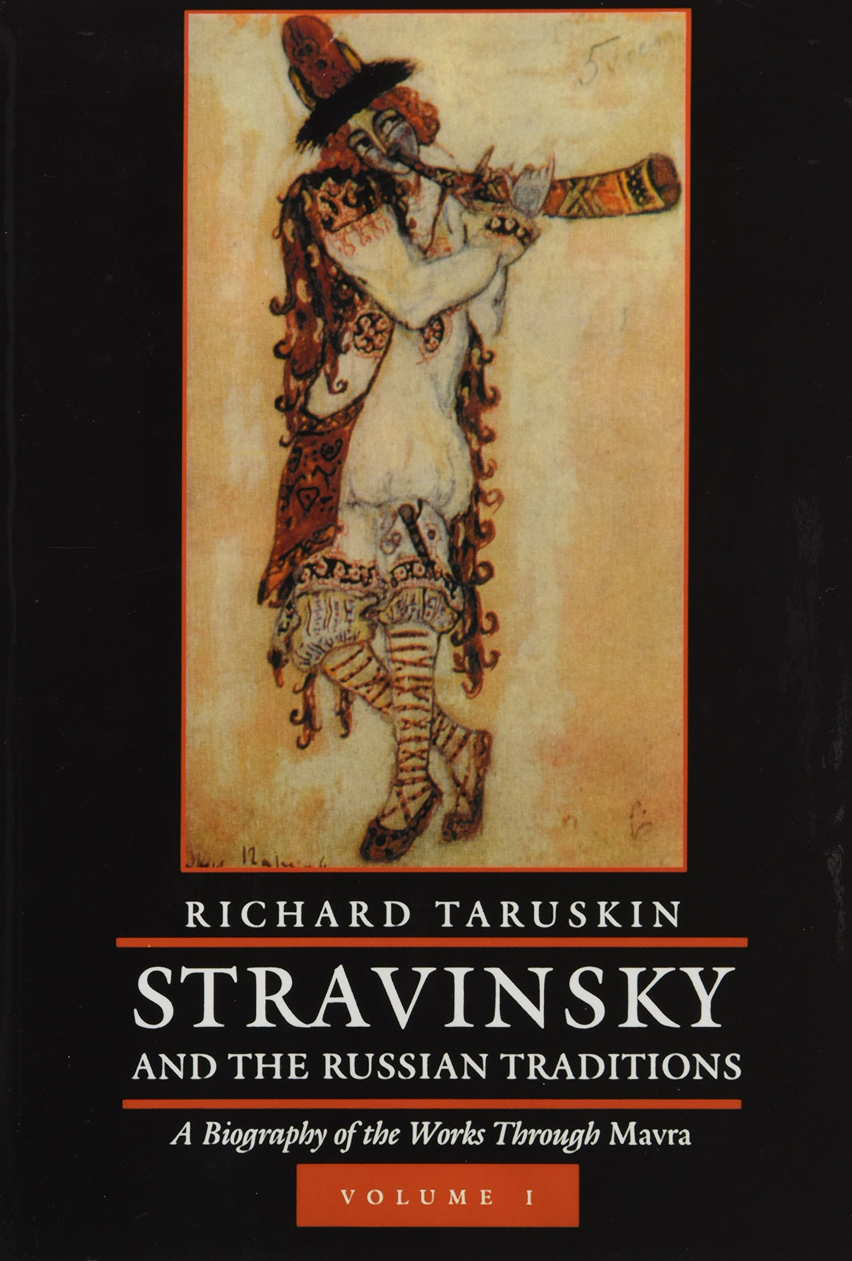 Stravinsky and the Russian Traditions, Volume One: A Biography of the Works through Mavra