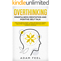 Overthinking: How to Eliminate Anxiety, Stress and Negative Thinking, Declutter Your Mind and Achieve Your Goals with Powerful Programs (Mindfulness Meditation ... and Positive Self Talk) (English Edition)