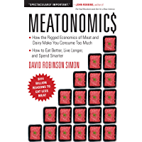 Meatonomics: How the Rigged Economics of Meat and Dairy Make You Consume Too Much--And How to Eat Better, Live Longer, and Spend Smarter