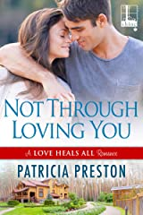 Not Through Loving You (Love Heals All Book 3) Kindle Edition