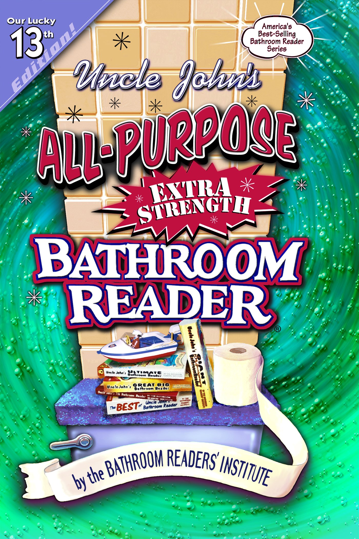Read Online Uncle John's All-Purpose Extra-Strength Bathroom Reader (Uncle John's Bathroom Reader #13) pdf