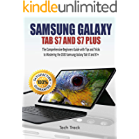 SAMSUNG GALAXY TAB S7 AND S7 PLUS : The Comprehensive Beginners Guide with Tips and Tricks to Mastering the 2020 Samsung… book cover