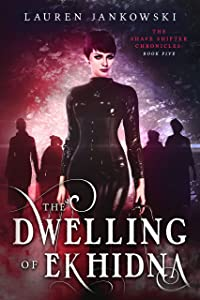 The Dwelling of Ekhidna (The Shape Shifter Chronicles Book 5)