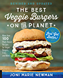 The Best Veggie Burgers on the Planet, revised and updated:More than 100 Plant-Based Recipes forVegan Burgers, Fries, and More