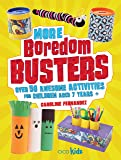 More Boredom Busters: Over 50 awesome activities for children aged 7 years +