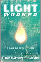 Lightworker: A Call to Authenticity Kindle Edition