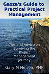 Gazza's Guide to Practical Project Management: Tips and Advice on Surviving the Project Management Journey Kindle Edition