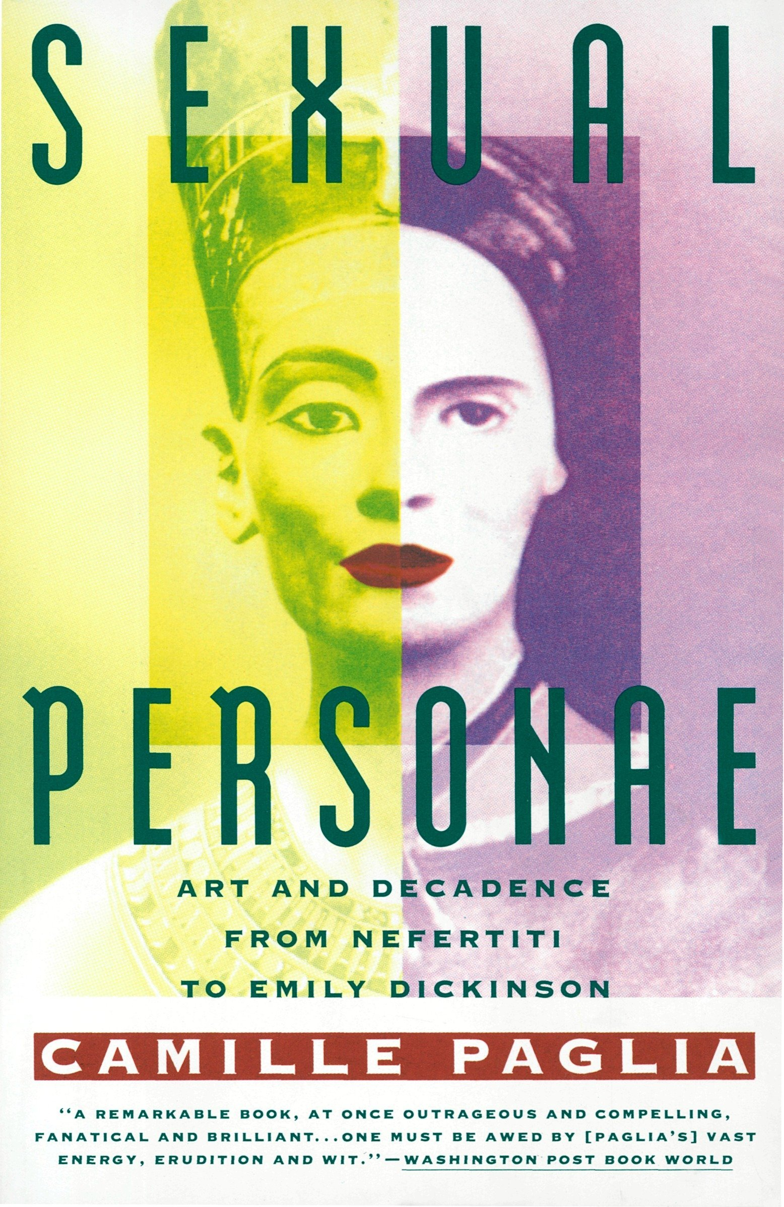 Sexual Personae: Art & Decadence from Nefertiti to Emily Dickinson: Art and Decadence from Nefertiti to Emily Dickinson