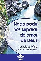 Nada pode nos separar do Amor de Deus: Consolo da Bíblia para os que sofrem eBook Kindle