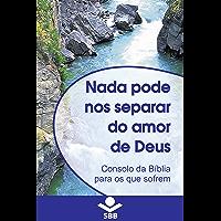 Nada pode nos separar do Amor de Deus: Consolo da Bíblia para os que sofrem