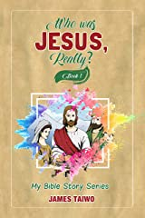 Who Was Jesus, Really? Book One: My Bible Stories Kindle Edition