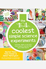 The 101 Coolest Simple Science Experiments: Awesome Things To Do With Your Parents, Babysitters and Other Adults Kindle Edition
