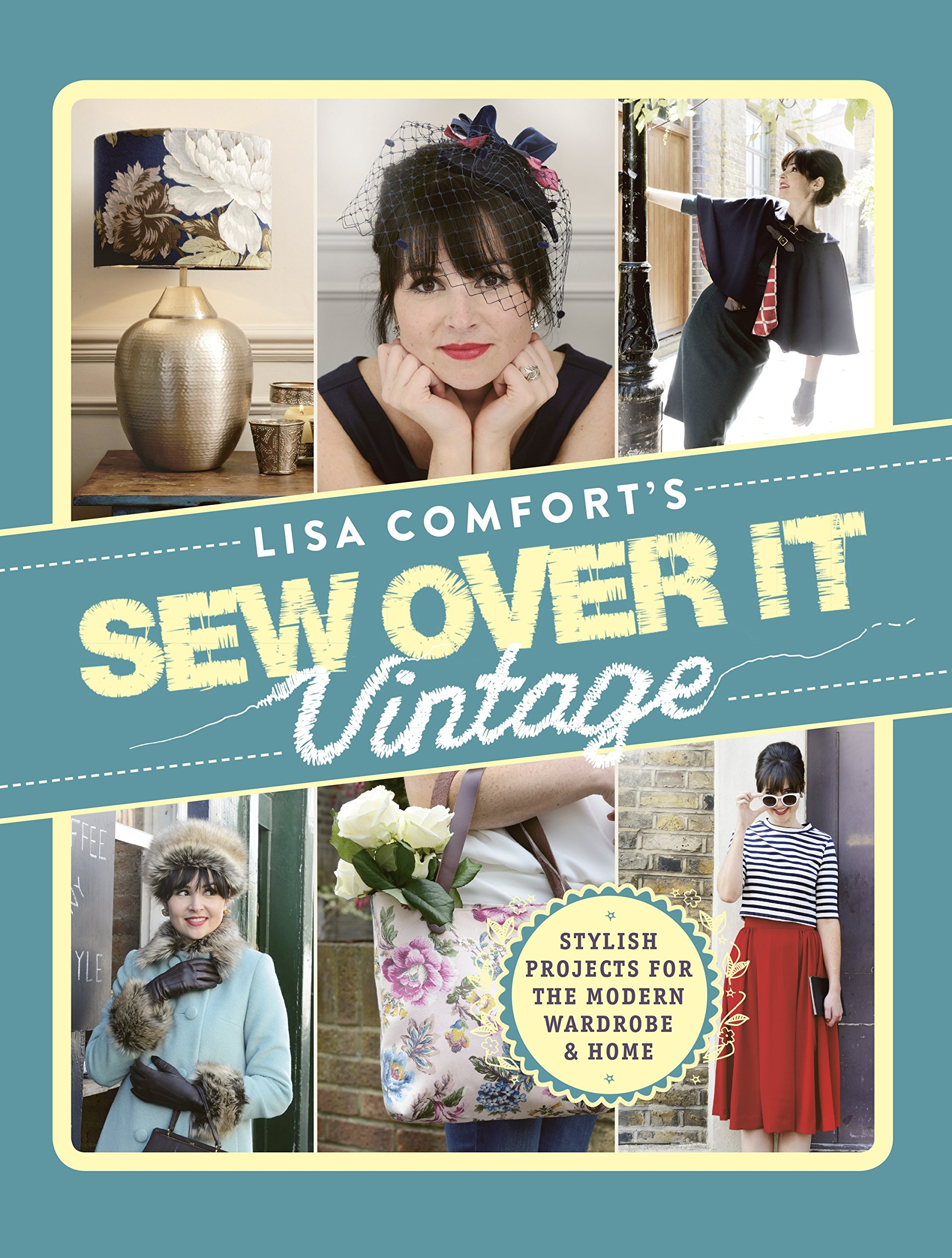 Sew Over It Vintage: Stylish Projects for the Modern Wardrobe & Home