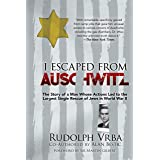 I Escaped from Auschwitz: The Shocking True Story of the World War II Hero Who Escaped the Nazis and Helped Save Over 200,000