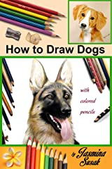 How to Draw Dogs: with Colored Pencils Kindle Edition